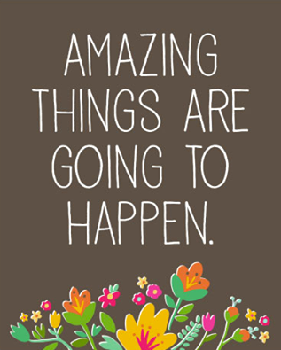 Amazing Things Are Going To Happen